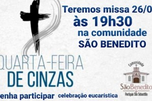Teremos missa dia 26/02 as 19h30 na comunidade São Benedito quarta-feira de Cinzas